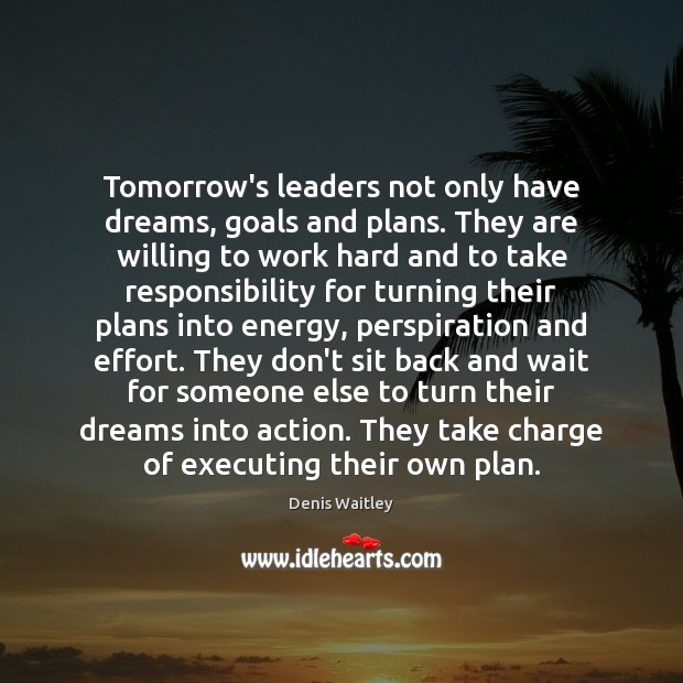 Image, Tomorrow's leaders not only have dreams, goals and plans. They are willing
