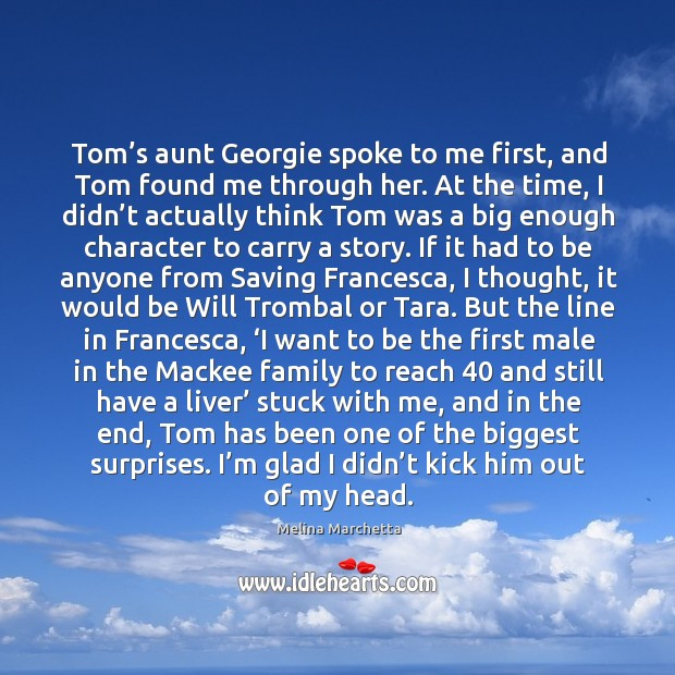 Tom's aunt Georgie spoke to me first, and Tom found me Melina Marchetta Picture Quote