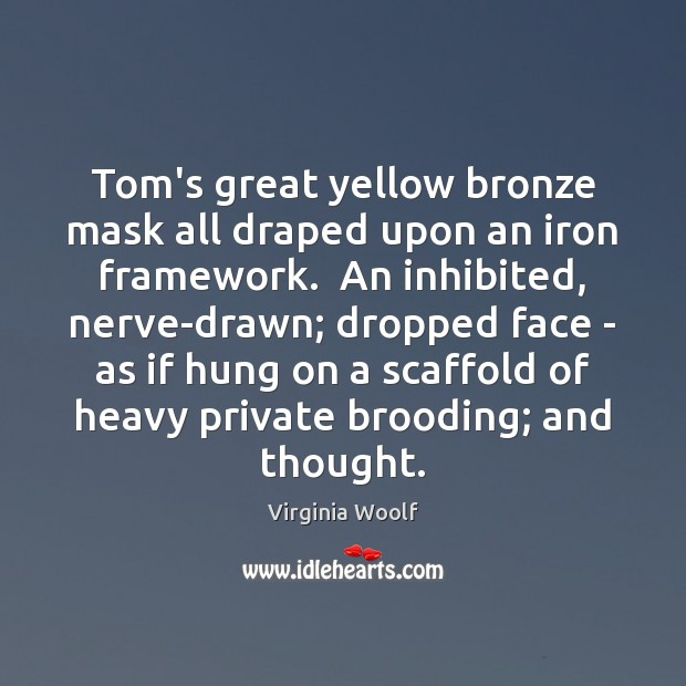Image, Tom's great yellow bronze mask all draped upon an iron framework.  An