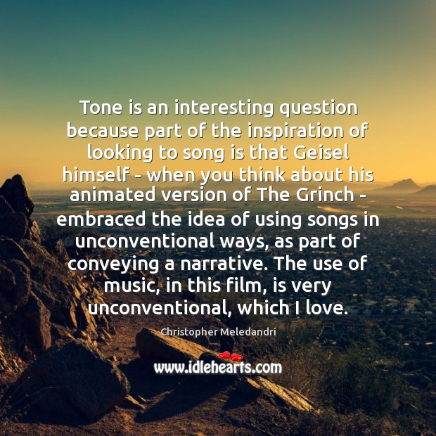 Tone is an interesting question because part of the inspiration of looking Image