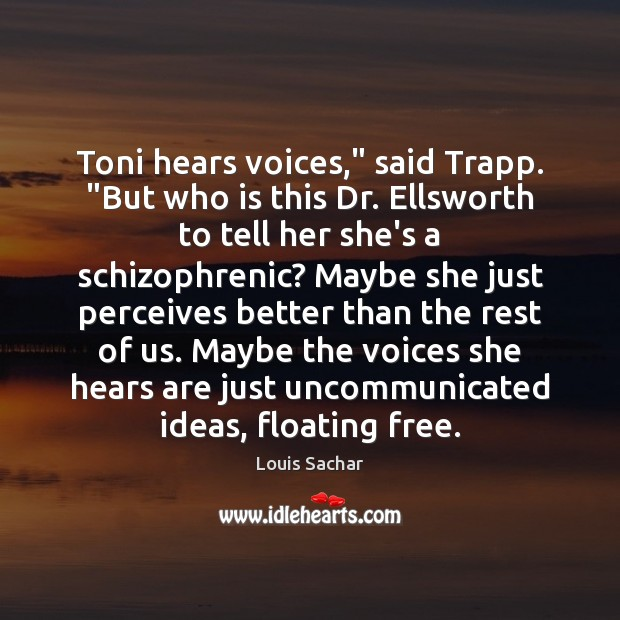 """Toni hears voices,"""" said Trapp. """"But who is this Dr. Ellsworth to Louis Sachar Picture Quote"""