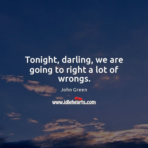 Image, Tonight, darling, we are going to right a lot of wrongs.