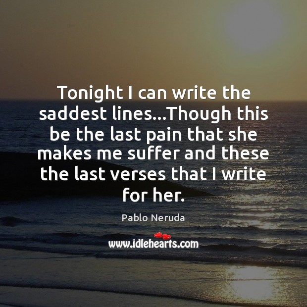 Tonight I can write the saddest lines…Though this be the last Image