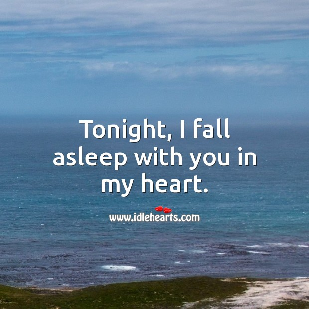 Tonight, I fall asleep with you in my heart. Good Night Quotes for Him Image