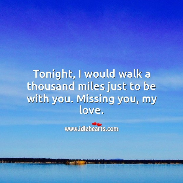 Tonight, I would walk a thousand miles just to be with you. Missing You Quotes Image