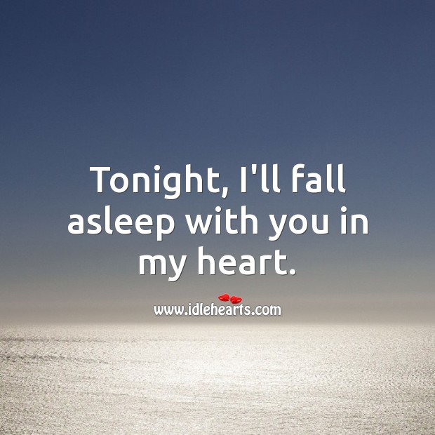 Image, Tonight, I'll fall asleep with you in my heart.