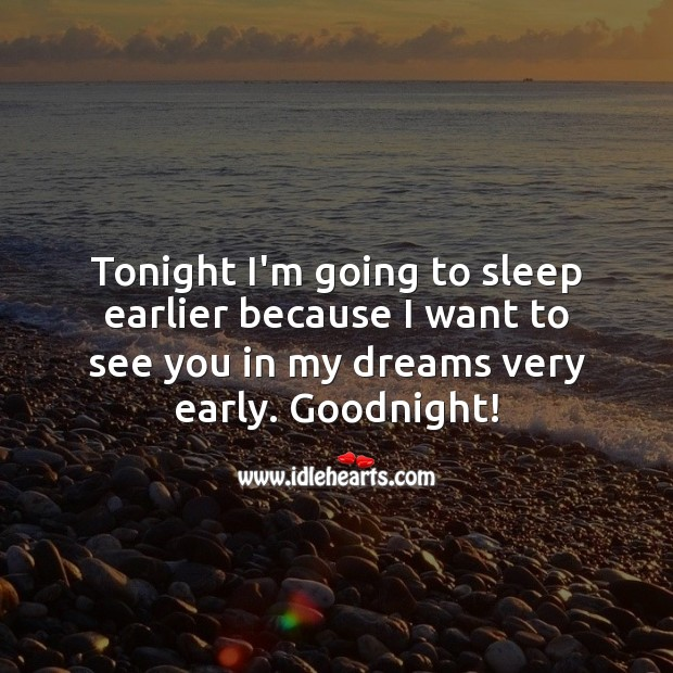 Tonight I'm going to sleep earlier because I want to see you in my dreams. Good Night Quotes for Love Image