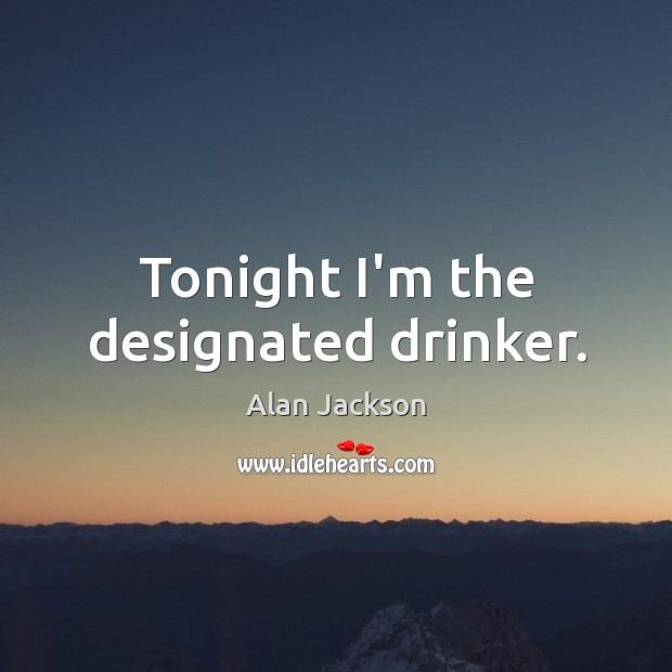 Tonight I'm the designated drinker. Image