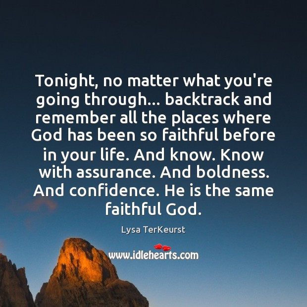 Tonight, no matter what you're going through… backtrack and remember all the Lysa TerKeurst Picture Quote