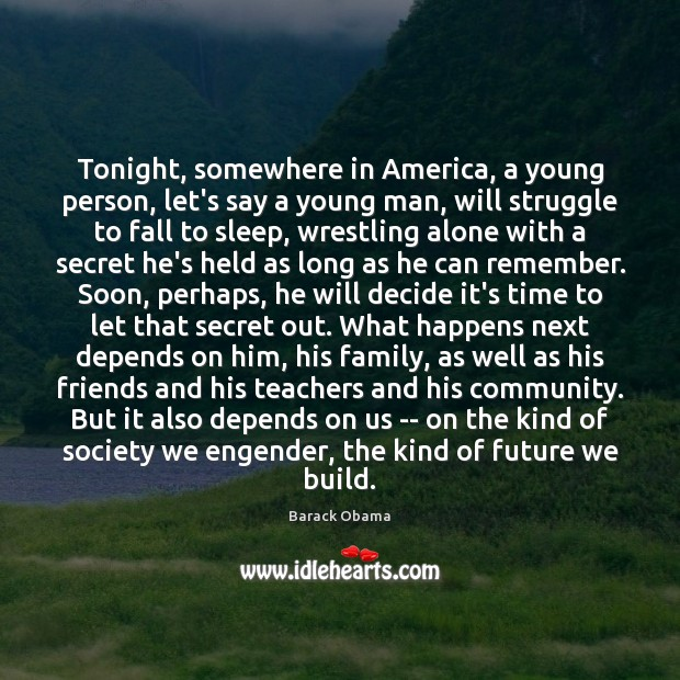 Image, Tonight, somewhere in America, a young person, let's say a young man,