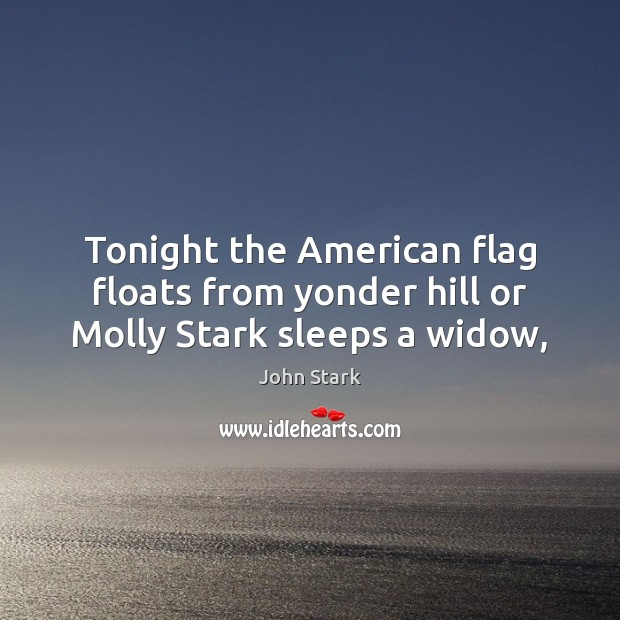 Tonight the American flag floats from yonder hill or Molly Stark sleeps a widow, Image