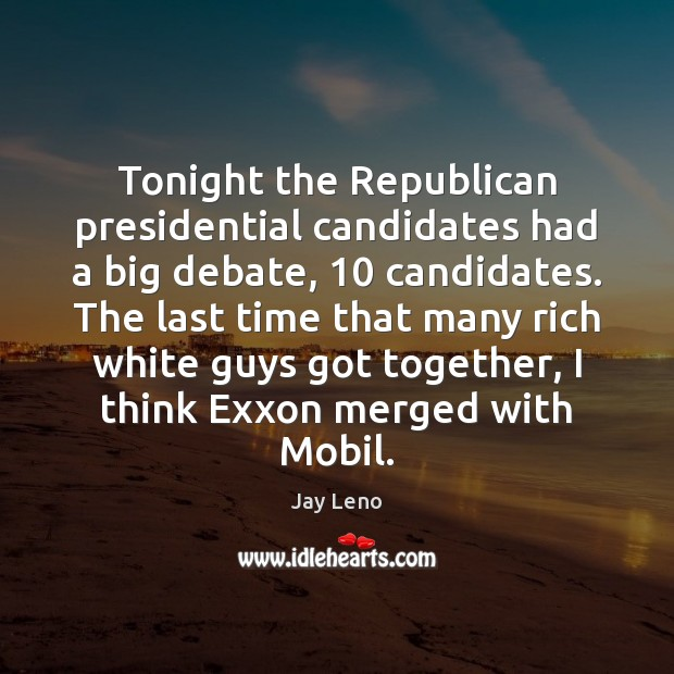 Image, Tonight the Republican presidential candidates had a big debate, 10 candidates. The last