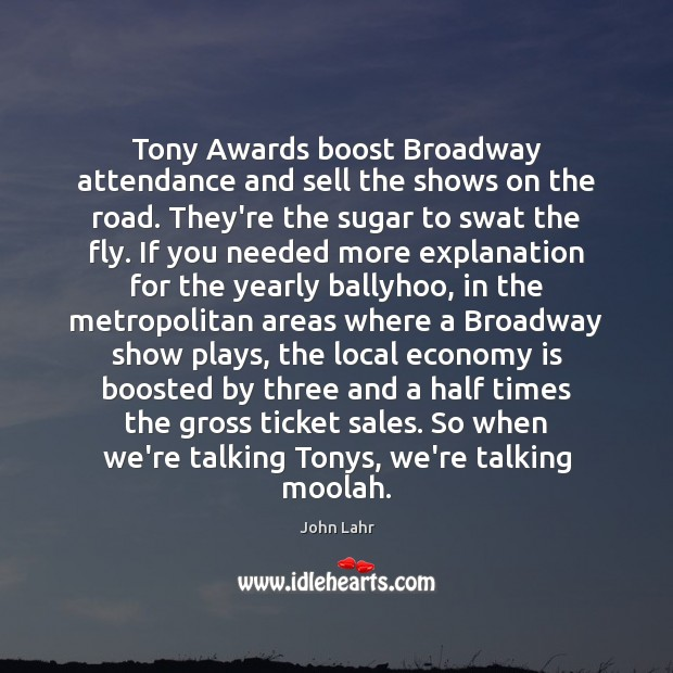 Tony Awards boost Broadway attendance and sell the shows on the road. John Lahr Picture Quote