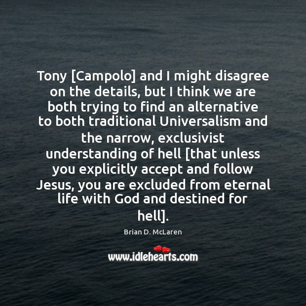 Image, Tony [Campolo] and I might disagree on the details, but I think