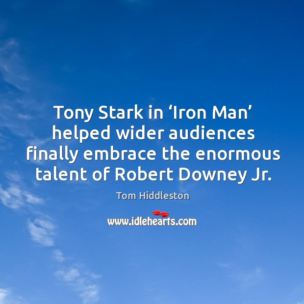 Tony stark in 'iron man' helped wider audiences finally embrace the enormous talent of robert downey jr. Image