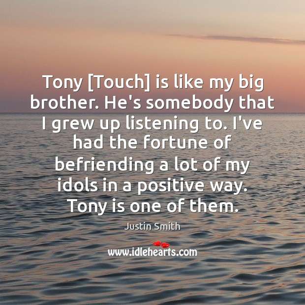 Image, Tony [Touch] is like my big brother. He's somebody that I grew