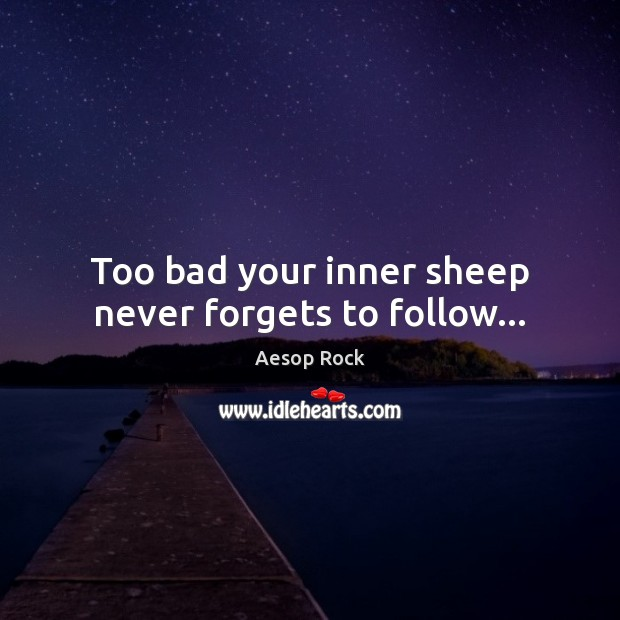 Too bad your inner sheep never forgets to follow… Image