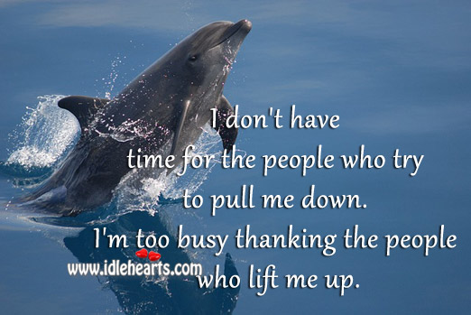 I'm too busy thanking the people who lift me up. Image