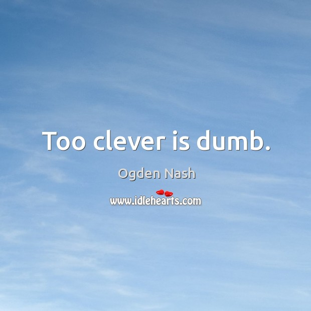 Image, Too clever is dumb.