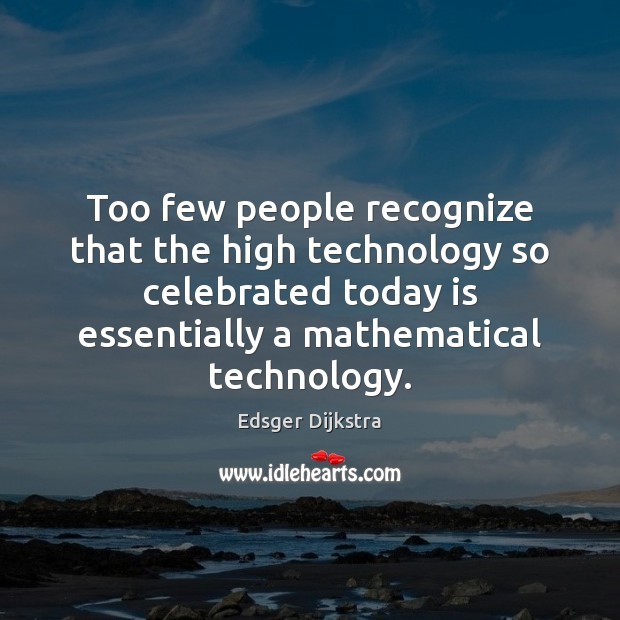 Too few people recognize that the high technology so celebrated today is Image