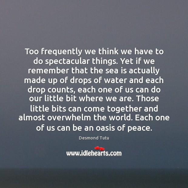 Too frequently we think we have to do spectacular things. Yet if Sea Quotes Image