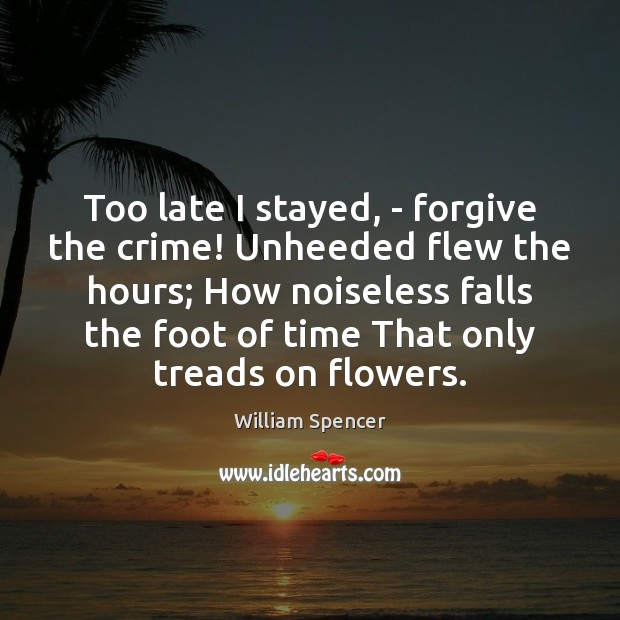 Too late I stayed, – forgive the crime! Unheeded flew the hours; Image