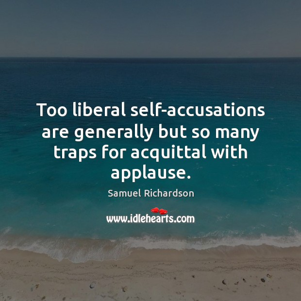 Too liberal self-accusations are generally but so many traps for acquittal with applause. Image