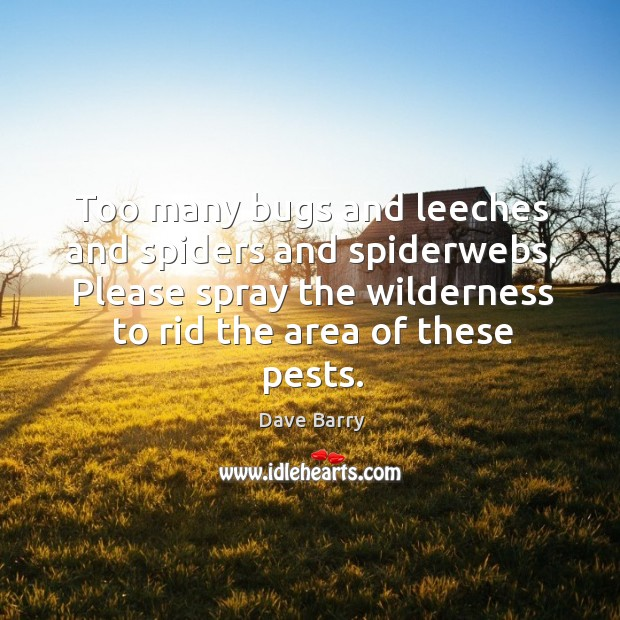 Image, Too many bugs and leeches and spiders and spiderwebs. Please spray the