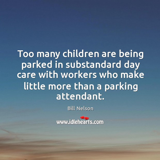 Image, Too many children are being parked in substandard day care with workers who make little more than a parking attendant.