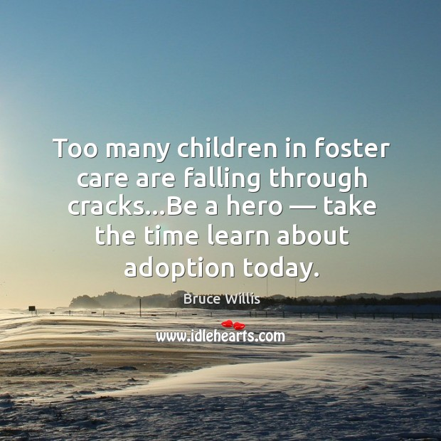Too many children in foster care are falling through cracks…be a hero — take the time learn about adoption today. Image