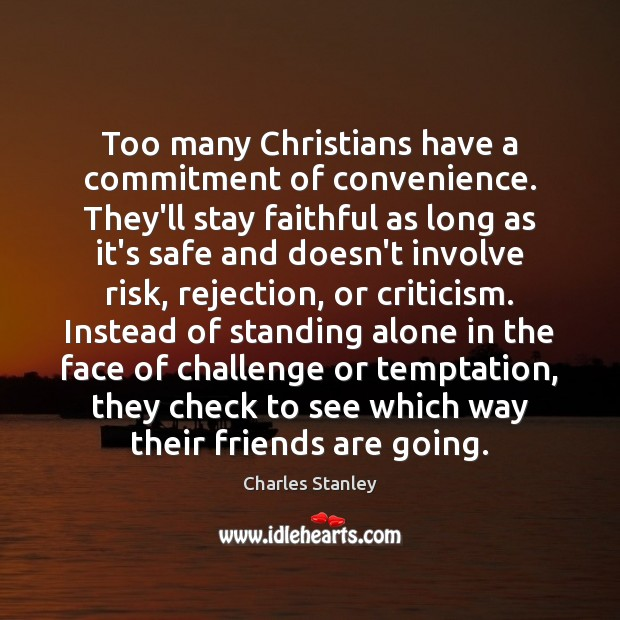 Image about Too many Christians have a commitment of convenience. They'll stay faithful as