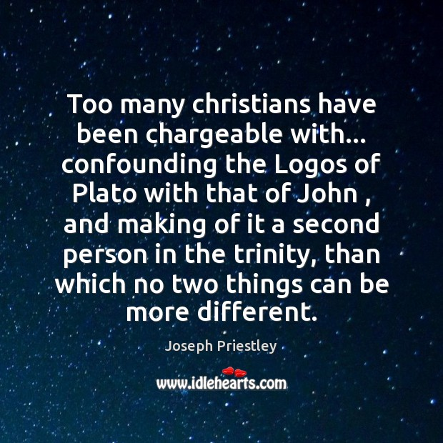 Too many christians have been chargeable with… confounding the Logos of Plato Image