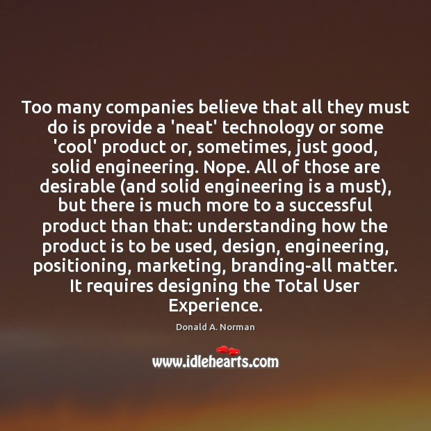 Too many companies believe that all they must do is provide a Donald A. Norman Picture Quote