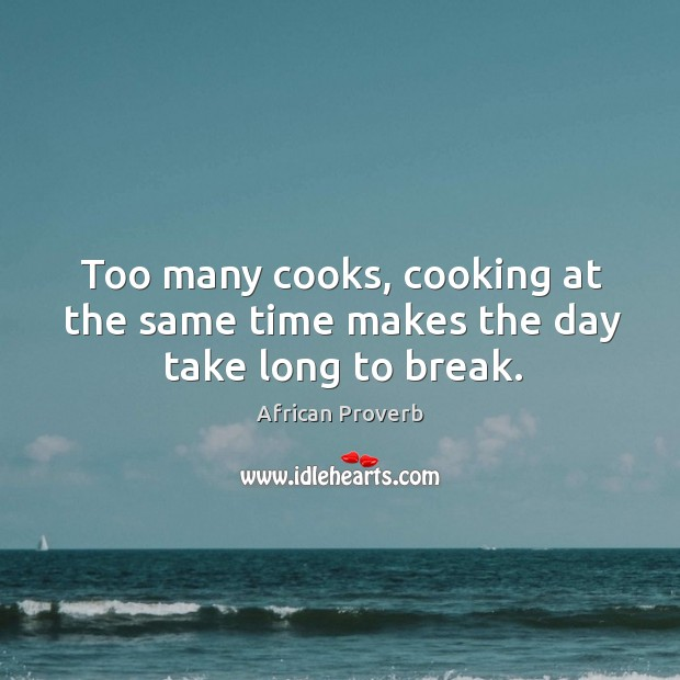 Image, Too many cooks, cooking at the same time makes the