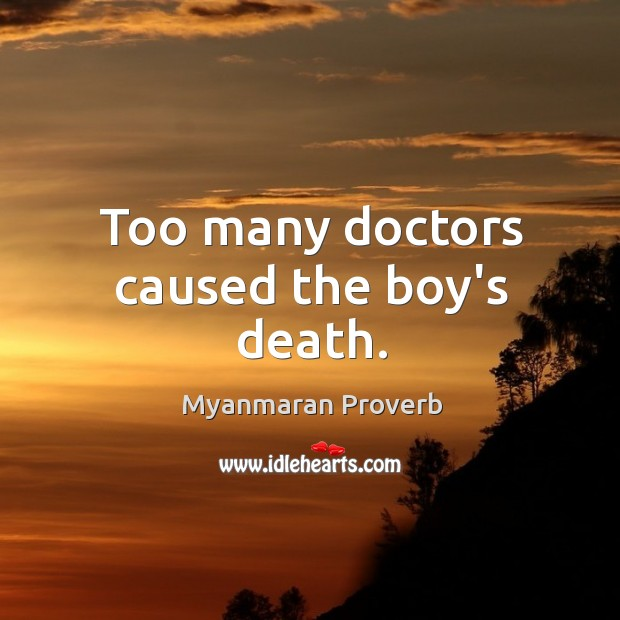 Too many doctors caused the boy's death. Myanmaran Proverbs Image