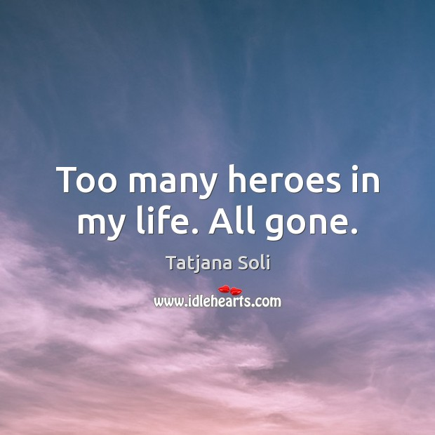 Too many heroes in my life. All gone. Image