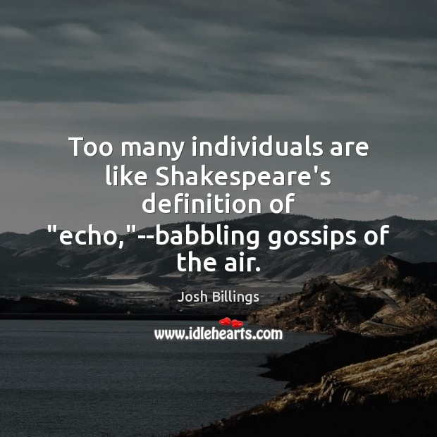 """Image, Too many individuals are like Shakespeare's definition of """"echo,""""–babbling gossips of"""