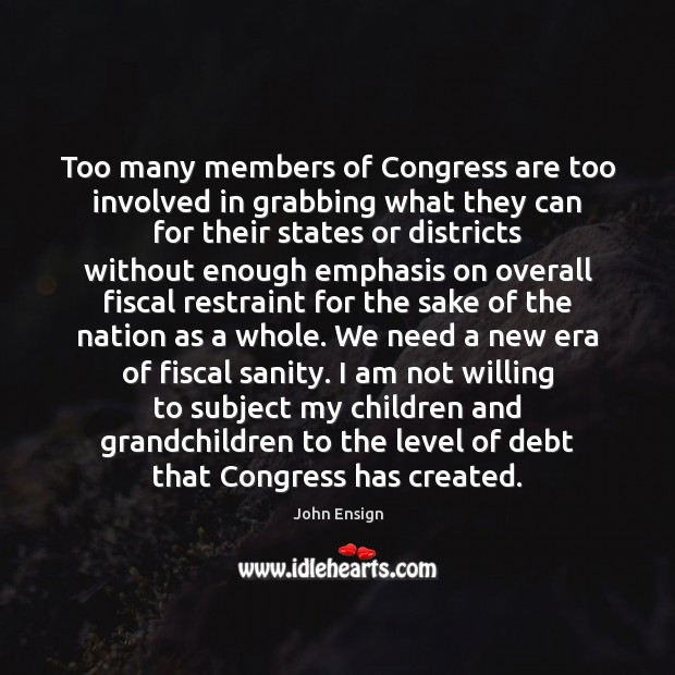 Too many members of Congress are too involved in grabbing what they Image