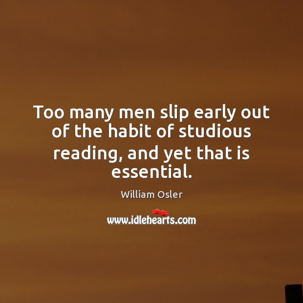 Image, Too many men slip early out of the habit of studious reading, and yet that is essential.