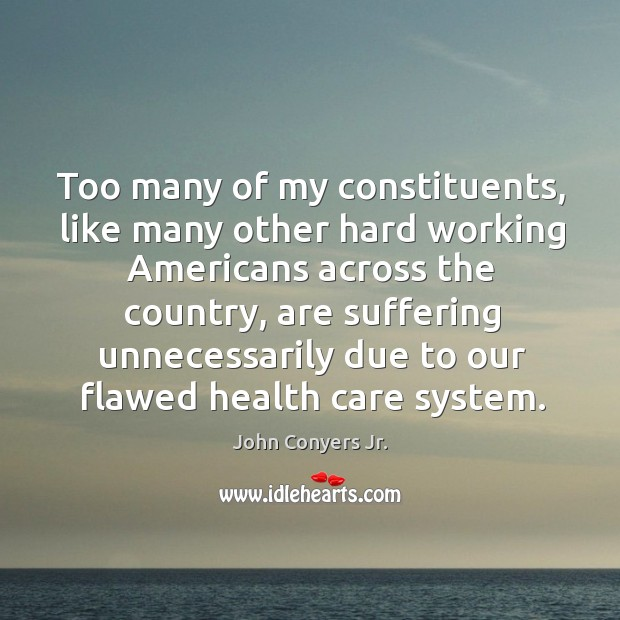 Too many of my constituents, like many other hard working americans across the country Image
