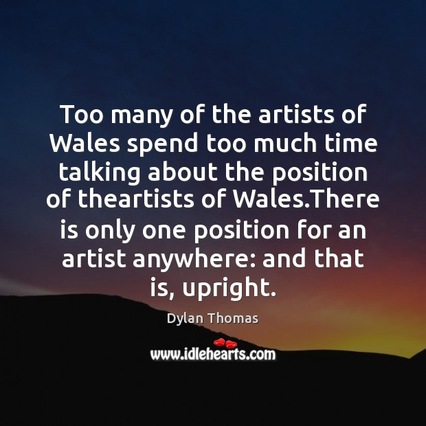 Too many of the artists of Wales spend too much time talking Dylan Thomas Picture Quote