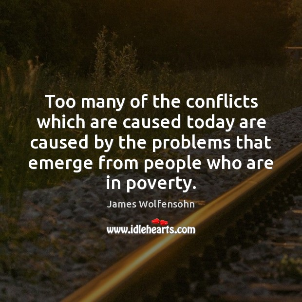 Too many of the conflicts which are caused today are caused by Image