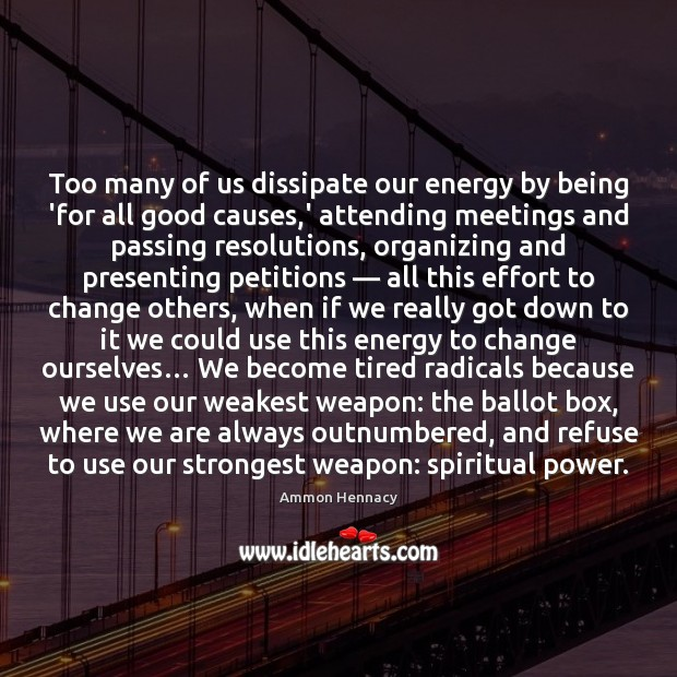 Image, Too many of us dissipate our energy by being 'for all good