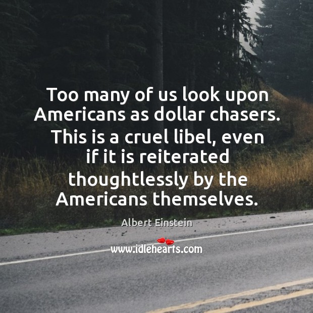 Image, Too many of us look upon americans as dollar chasers.