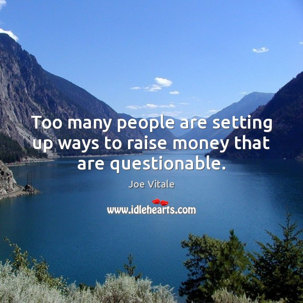 Too many people are setting up ways to raise money that are questionable. Image