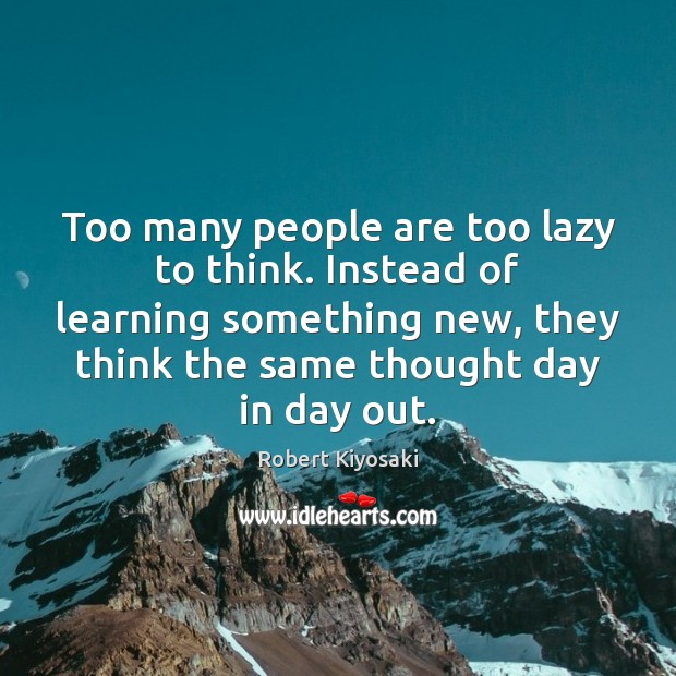 Too many people are too lazy to think. Instead of learning something Image