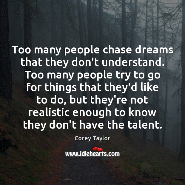 Too many people chase dreams that they don't understand. Too many people Corey Taylor Picture Quote