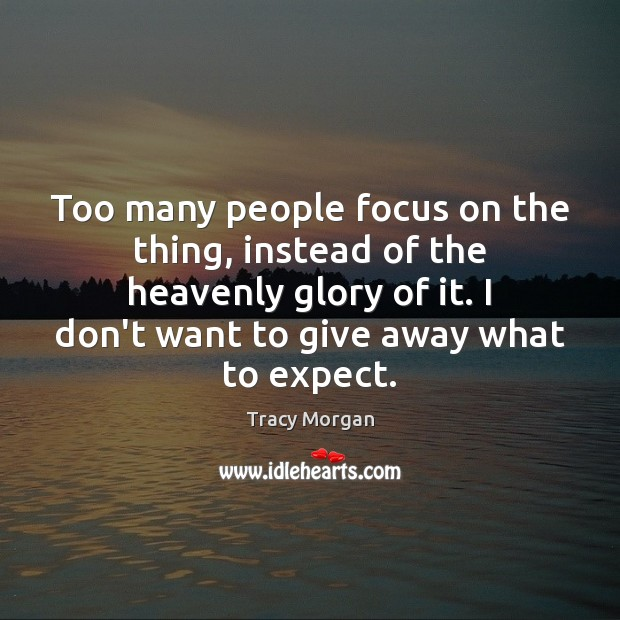 Too many people focus on the thing, instead of the heavenly glory Image