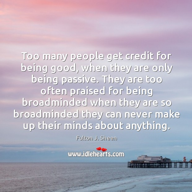 Too many people get credit for being good, when they are only Image