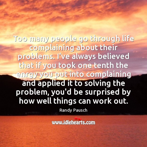 Too many people go through life complaining about their problems. I've always Image